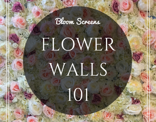 Flower Walls 101 - Bloom Screens